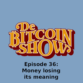 De Bitcoin Show Episode 36: Money losing its meaning