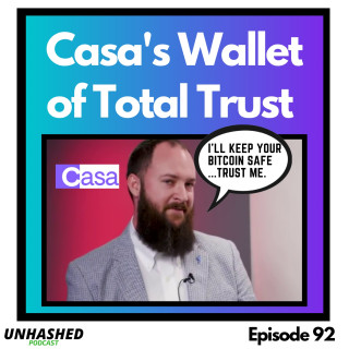 Unhashed Podcast Ep. 92 Casa's Wallet of Total Trust